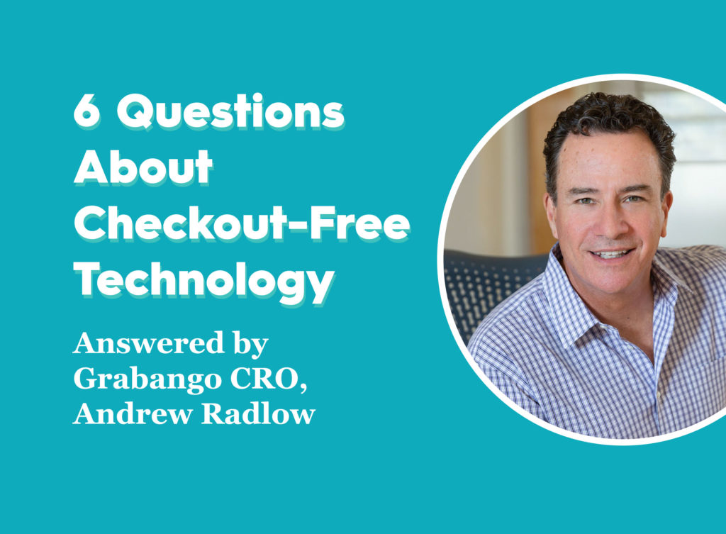 6 Questions About Checkout-Free Technology Answered by Grabango's CRO, Andrew Radlow